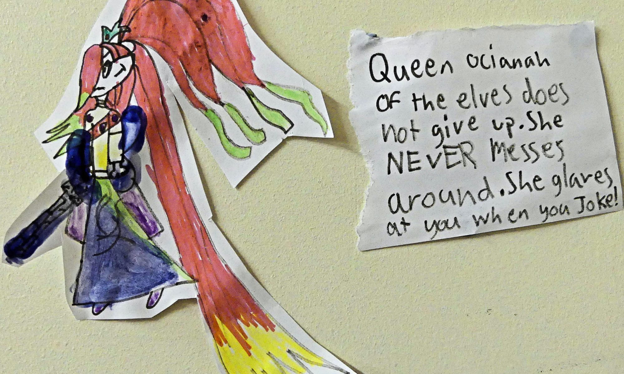Queen Ocianah of the Elves does not give up. She NEVER MESSES around. She glares at you when you make a joke.